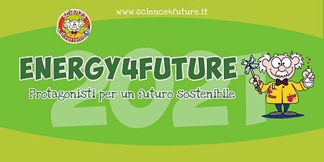 Scienza Creativa - evento finale ENERGY4FUTURE biglietti