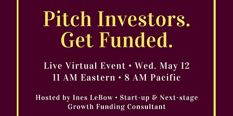 Pitch Investors. Get Funded. May Live Virtual Event tickets