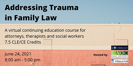 Addressing Trauma in Family Law - CLE, LMFT  & Social Work CE Course tickets