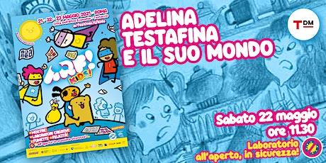 Adelina Testafina e il suo mondo biglietti