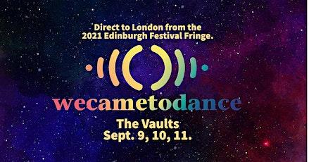 2021 Edinburgh Fringe Transfer to London: WeCameToDance @ The Vaults. tickets
