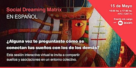 Social Dreaming Matrix  - En Español- 15 de Mayo  2021 tickets