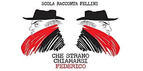 EDICION ESPECIAL: SCOLA & FELLINI: CHE STRANO CHIAMARSI FEDERICO biglietti