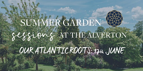 The Alverton Summer Garden Sessions: Our Atlantic Roots tickets