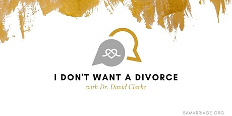 I Don't Want a Divorce with Dr. David Clarke tickets