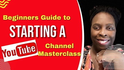 Beginners Guide to Starting a YouTube Channel Masterclass tickets
