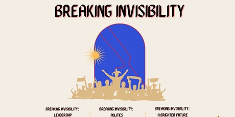 BREAKING INVISIBILITY: POLITICS. Break the cycle. tickets