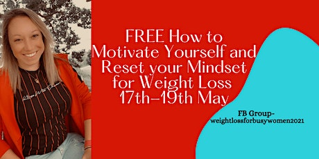 HOW TO MOTIVATE YOURSELF AND RESET YOUR MINDSET FOR WEIGHTLOSS WORKSHOPS tickets