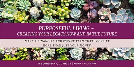 Purposeful Living - Creating Your Legacy Now and In the Future tickets