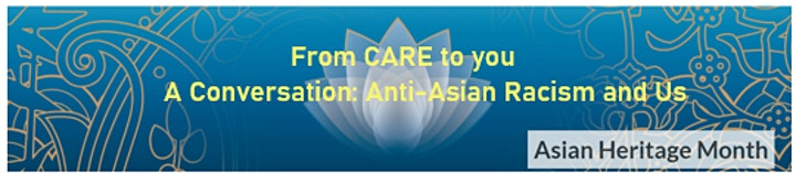 CARE- Asian Heritage Month- A Conversation: Anti-Asian Racism and Us image