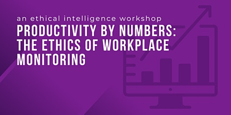 Productivity by Numbers: Ethics of Workplace Monitoring tickets
