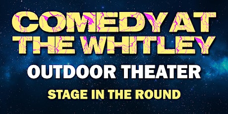 The Whitley  Outdoor Comedy Show with Very Special Guests tickets