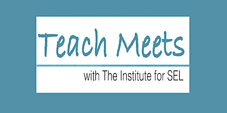 Free  SEL Teach Meet for Educators - Session #2 tickets