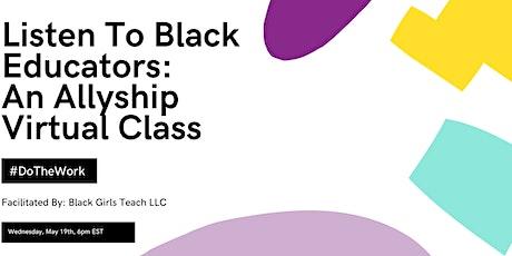 Listen To Black Educators: An Allyship Virtual Class tickets