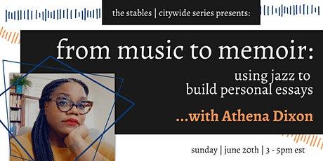 From Music to Memoir: Using Jazz to Build Personal Essays with Athena Dixon tickets