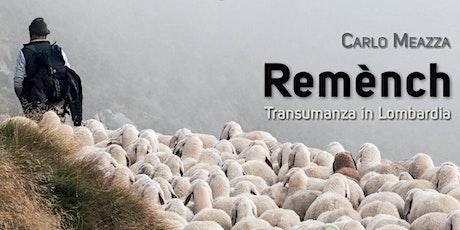 """Carlo Meazza, """"REMÈNCH Transumanza in Lombardia"""" biglietti"""