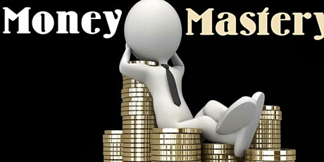 Money Mastery For Financial Freedom (How to Make It, Keep and Control It) tickets