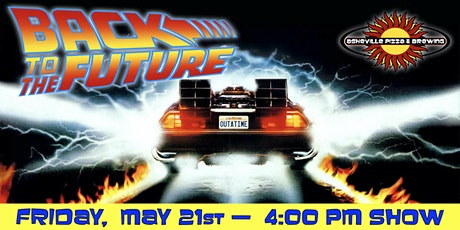 BACK TO THE FUTURE -- Friday, May 21 at 4:00pm tickets