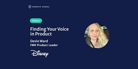 Webinar: Finding Your Voice in Product by fmr Disney Product Leader tickets