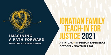 IGNATIAN FAMILY TEACH-IN FOR JUSTICE  2021 tickets