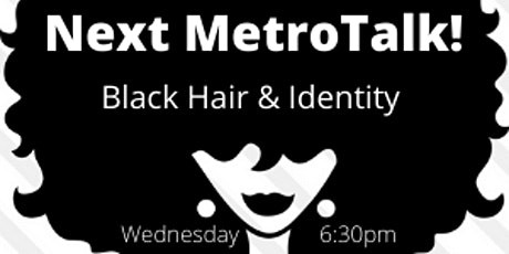 Black Hair & Identity: A MetroTalk Conversation tickets