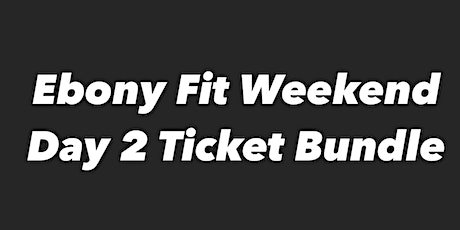 Ebony Fit Weekend Day 2 Class Bundles tickets