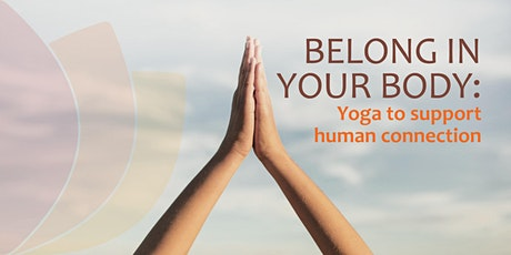 Belong in Your Body: Yoga to Support Human Connection tickets