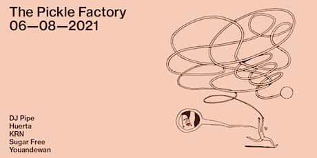 The Pickle Factory with DJ Pipe, Huerta, KRN, Sugar Free, Youandewan tickets