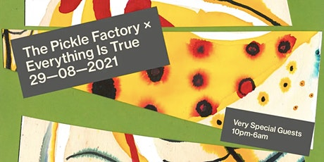 The Pickle Factory x Everything Is True with Very Special Guests tickets