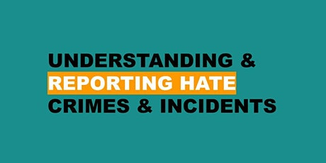 Understanding and Reporting Hate Crimes and Incidents tickets