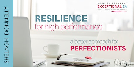 Resilience for High Performance: A Better Approach for Perfectionists ,w/SD tickets