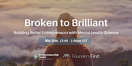 Broken to Brilliant  Building Better Entrepreneurs with Mental Health tickets