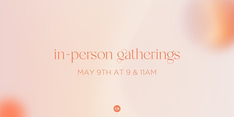 In-Person Gatherings: Sunday, May 9th tickets