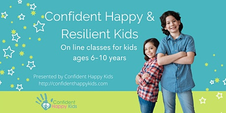 Confident Happy & Resilient Kids Virtual Classes for ages 6-10 years tickets