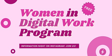WOMEN IN DIGITAL WORK PROGRAM - INFORMATION SESSION ON INSTAGRAM tickets