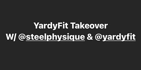 YardyFit Takeover W/ @steelphysique @yardyfit  (Ebony Fit Weekend) tickets