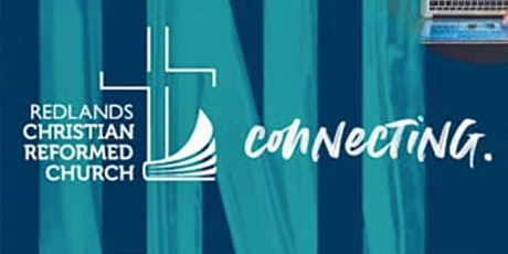 9 May -  Redlands Christian Reformed Church - 8:30am Service tickets