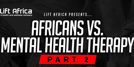 Africans vs. Mental Health Therapy Part 2!! tickets
