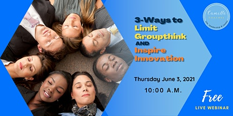 3-Ways to Limit Groupthink and Inspire Innovation tickets