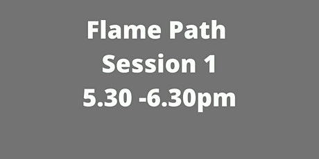 Flame Path  5.30-6.30 pm Session 1 :  Exhibition opening Friday 21 May 2021 tickets