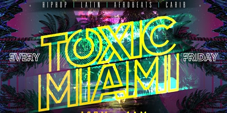 TOXIC MIAMI | WYNWOODS HOTTEST INTERNATIONAL FRIDAY NIGHT PARTY! tickets