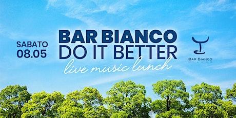 DO IT BETTER - Bar Bianco | Sabato 8 Maggio biglietti