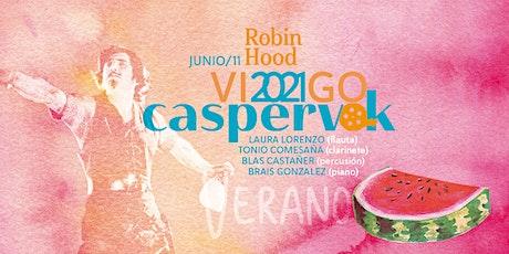 Caspervek en Vigo 2021 - Robin Hood entradas