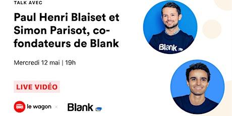 ApéroTalk avec Paul-Henri Blaiset CEO et Simon Parisot CTO de Blank. tickets