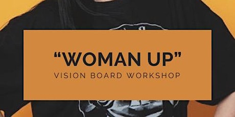 """Woman Up"" Vision Board Workshop tickets"