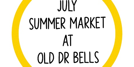 July Summer Market at Old Dr Bells tickets