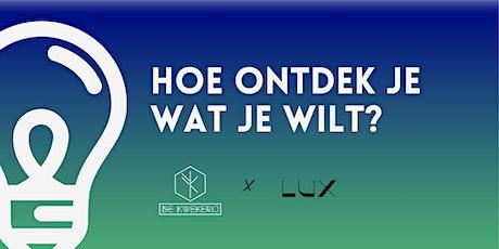 De Kwekerij X Lux: Hoe ontdek je wat je wilt? tickets