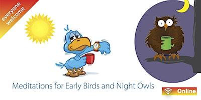 Early Bird & Night Owl Meditations (w/c 10 May)