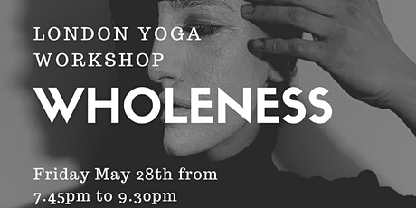 Wholeness-Yoga Workshop London tickets