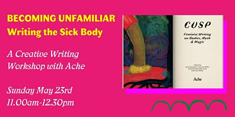 Becoming Unfamiliar: Writing the Sick Body / Ache Creative Writing Workshop tickets